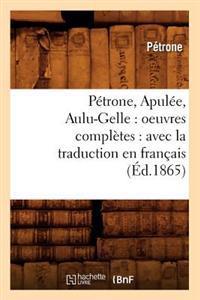 Petrone, Apulee, Aulu-Gelle: Oeuvres Completes: Avec La Traduction En Francais (Ed.1865)