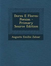 Dores E Flores: Poesias - Primary Source Edition