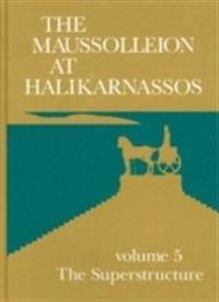 The Maussolleion at Halikarnassos. Reports of the Danish Archaeological Expedition to Bodrum: 5 the Superstructure