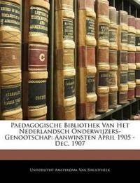 Paedagogische Bibliothek Van Het Nederlandsch Onderwijzers-Genootschap: Aanwinsten April 1905 - Dec. 1907