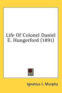 Life Of Colonel Daniel E. Hungerford