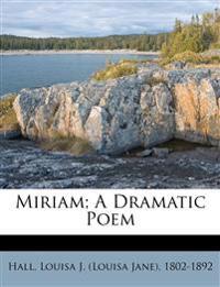 Miriam; a dramatic poem