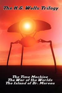 The H.G. Wells Trilogy: The Time Machine The, War of the Worlds, and the Island of Dr. Moreau