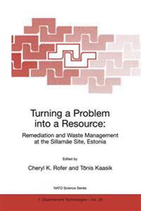 Turning a Problem into a Resource: Remediation and Waste Management at the Sillamae Site, Estonia