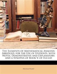 The Elements of Mathematical Analysis: Abridged, for the Use of Students. with Notes, Demonstrative and Explanatory. and a Synopsis of Book V. of Eucl
