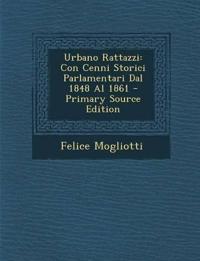 Urbano Rattazzi: Con Cenni Storici Parlamentari Dal 1848 Al 1861 - Primary Source Edition