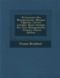 Dictionnaire Des Monogrammes, Marques Figurees, Lettres Initiales, Noms Abreges Etc: Ptie. Monogrammes - Primary Source Edition