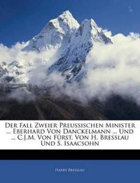 Der Fall Zweier Preussischen Minister ... Eberhard Von Danckelmann ... Und ... C.J.M. Von Fürst, Von H. Bresslau Und S. Isaacsohn