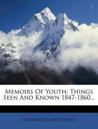 Memoirs Of Youth: Things Seen And Known 1847-1860...