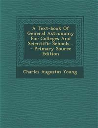 A Text-book Of General Astronomy For Colleges And Scientific Schools...