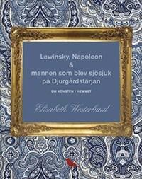 Lewinsky, Napoleon & mannen som blev sjösjuk på Djurgårdsfärjan - Om konste