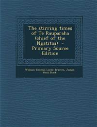 The Stirring Times of Te Rauparaha (Chief of the Ngatitoa) - Primary Source Edition