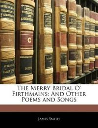The Merry Bridal O' Firthmains: And Other Poems and Songs