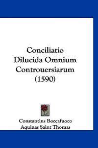 Conciliatio Dilucida Omnium Controuersiarum