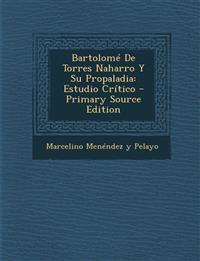Bartolome de Torres Naharro y Su Propaladia: Estudio Critico - Primary Source Edition