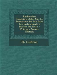 Recherches Expérimentales Sur La Formation Du Son Dans Les Instruments a Bouche De Flute