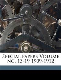 Special papers Volume no. 15-19 1909-1912