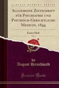 Allgemeine Zeitschrift für Psychiatrie und Psychisch-Gerichtliche Medicin, 1844, Vol. 1