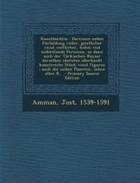 Kunstbuchlin: Darinnen Neben Furbildung Vieler, Geistlicher Vnnd Weltlicher, Hohes Vnd Niderstands Personen, So Dann Auch Der Turkis