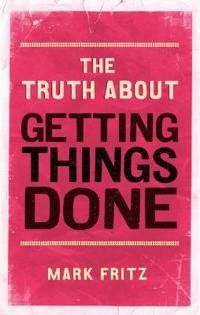 Truth About Getting Things Done (New)