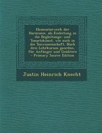 Elementarwerk der Harmonie, als Einleitung in die Begleitungs- und Tonsetzkunst, wie auch in die Tonwissenschaft, Nach drei Lehrkursen geordne, für An