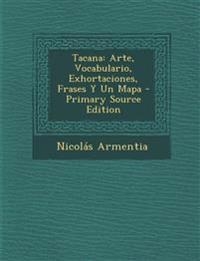 Tacana: Arte, Vocabulario, Exhortaciones, Frases y Un Mapa - Primary Source Edition