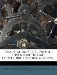 Dissertation Sur Le Premier Inventeur De L'art D'instruire Les Sourds-muets...