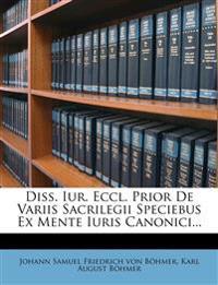Diss. Iur. Eccl. Prior de Variis Sacrilegii Speciebus Ex Mente Iuris Canonici...