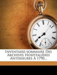 Inventaire-Sommaire Des Archives Hospitalieres Anterieures a 1790...