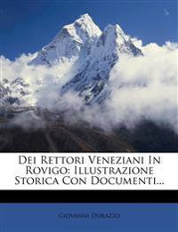 Dei Rettori Veneziani in Rovigo: Illustrazione Storica Con Documenti...