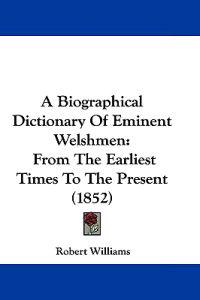 A Biographical Dictionary of Eminent Welshmen