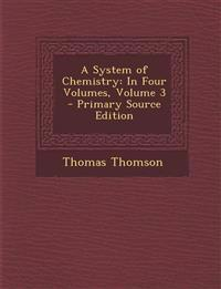 A System of Chemistry: In Four Volumes, Volume 3 - Primary Source Edition
