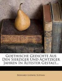 Goethische Gedichte Aus Den Siebziger Und Achtziger Jahren In Ältester Gestalt...