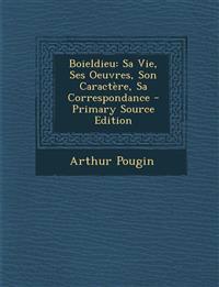 Boieldieu: Sa Vie, Ses Oeuvres, Son Caractère, Sa Correspondance