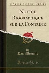 Notice Biographique sur la Fontaine (Classic Reprint)