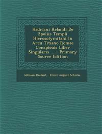 Hadriani Relandi De Spoliis Templi Hierosolymitani In Arcu Titiano Romae Conspicuis Liber Singularis ...