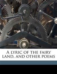A lyric of the fairy land, and other poems