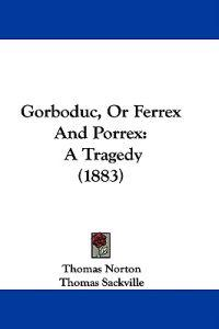 Gorboduc, or Ferrex and Porrex