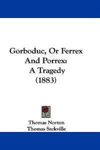 Gorboduc, or Ferrex and Porrex