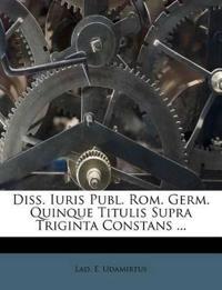 Diss. Iuris Publ. Rom. Germ. Quinque Titulis Supra Triginta Constans ...