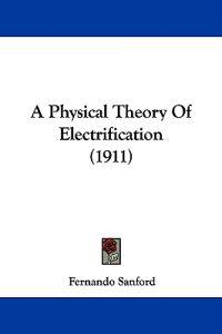 A Physical Theory of Electrification