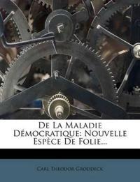 De La Maladie Démocratique: Nouvelle Espèce De Folie...