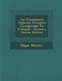 Les Expressions Figurées D'origine Cynégétique En Français - Primary Source Edition