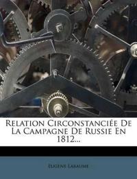 Relation Circonstanciée De La Campagne De Russie En 1812...