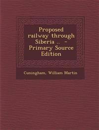 Proposed railway through Siberia ..  - Primary Source Edition
