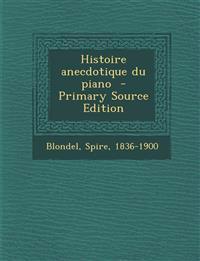 Histoire Anecdotique Du Piano - Primary Source Edition