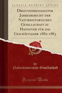 Dreiunddreissigster Jahresbericht Der Naturhistorischen Gesellschaft Zu Hannover Fur Das Geschaftsjahr 1882-1883 (Classic Reprint)