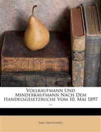 Vollkaufmann Und Minderkaufmann Nach Dem Handelsgesetzbuche Vom 10. Mai 1897 ...