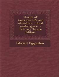 Stories of American life and adventure : third reader grade  - Primary Source Edition
