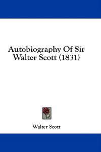 Autobiography Of Sir Walter Scott (1831)